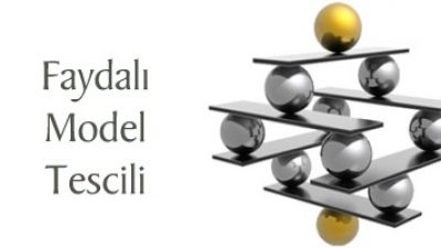 Faydalı Model Nedir Ve Faydalı Model Belgesi Nasıl Alınır?